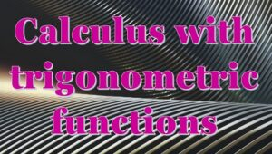 6.5 Calculus with trigonometric functions