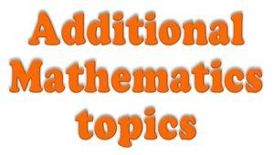 Additional Mathematics Topics